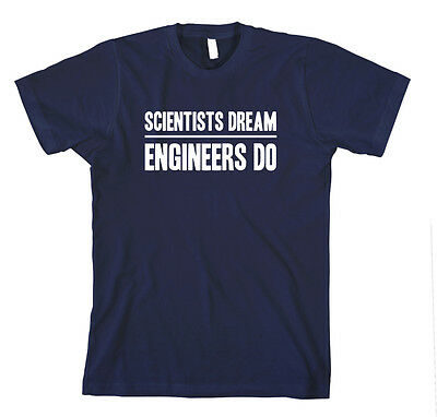 Scientists Dream Engineers Do T-Shirt Tee