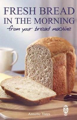 Fresh Bread in the Morning from Your Bread Machi, Annette Yates, New