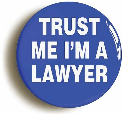 TRUST ME I'M A LAWYER FUNNY BADGE BUTTON PIN (Size is 1inch/25mm diameter) LAW