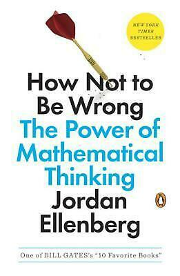 How Not to Be Wrong: The Power of Mathematical Thinking by Jordan Ellenberg (Eng