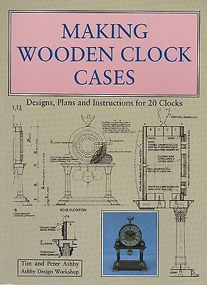 Making Wooden Clock Cases : Designs, Plans and Instructions for 20 Clocks by Tim