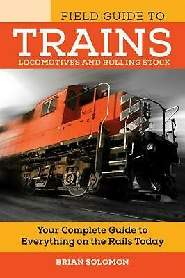 Field Guide to Trains: Locomotives and Rolling Stock by Brian Solomon (English)