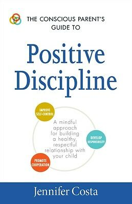 The Conscious Parent's Guide to Positive Discipline: A mindful approach for bui.