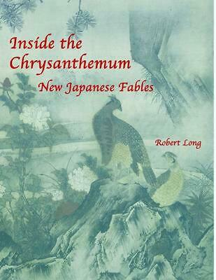 Inside the Chrysanthemum: New Japanese Fables by Robert Long (English) Paperback