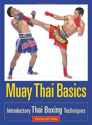 Muay Thai Basics: Introductory Thaiboxing Techniques - Paperback NEW Delp, Chris