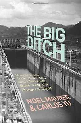 The Big Ditch: How America Took, Built, Ran, and Ultima - Hardcover NEW Maurer,