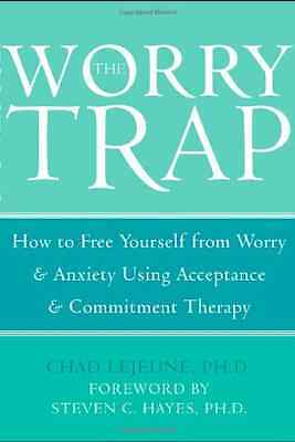 The Worry Trap: How to Free Yourself from Worry and Anx - Lejeune, Chad NEW Pape