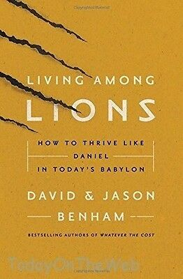 Living Among Lions: How to Thrive like Daniel in Today's Babylon by Jason Benham