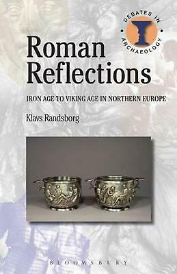 Roman Reflections: Iron Age to Viking Age in Northern Europe by Klavs Randsborg