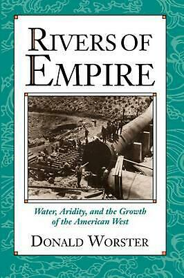 Rivers of Empire: Water, Aridity, and the Growth of the American West by Donald