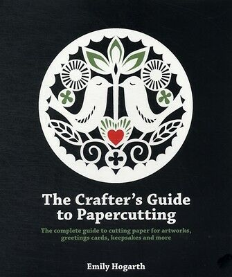 The Crafter's Guide to Papercutting (Paperback), Hogarth, Emily, 9781844488957