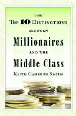 The Top 10 Distinctions Between Millionaires and the Middle Class by Keith Camer