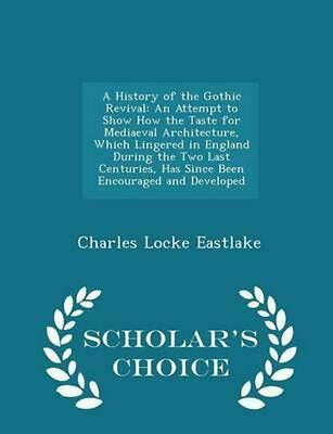 NEW History of the Gothic Revival by Charles Locke Eastlake Paperback Book (Engl
