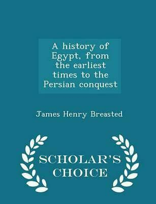 NEW History of Egypt, from the Earliest Times to the Persian Conquest - Scholar'