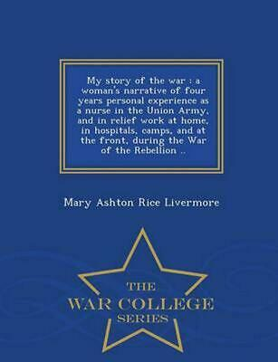 My Story of the War: A Woman's Narrative of Four Years Personal Experience as a