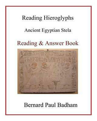 Reading Hieroglyphs - Ancient Egyptian Stela: Reading & Answer Book by Bernard P