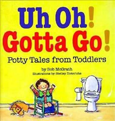 Uh Oh! Gotta Go!: Potty Tales from Toddlers by Bob McGrath (English) Hardcover B