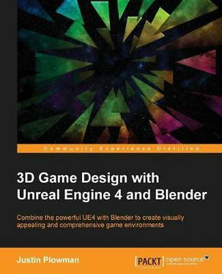 3D Game Design with Unreal Engine 4 and Blender by Justin Plowman (English) Pape