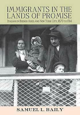 Immigrants in the Lands of Promise: Italians in Buenos Aires and New York City,