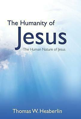 NEW The Humanity of Jesus by Thomas W. Heaberlin Hardcover Book (English) Free S