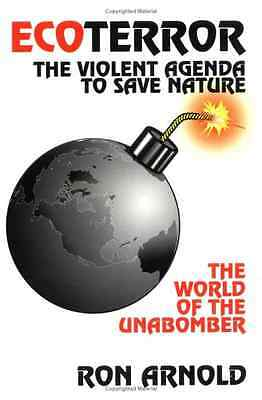 Eco Terror: The Violent Agenda to Save Nature - The Wor - Paperback NEW Arnold,