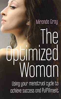 The Optimized Woman: Using Your Menstrual Cycle to Achi - Paperback NEW Gray, Mi