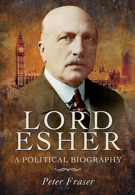 Lord Esher - A Political Biography (Hardcover), Fraser, Peter, 9781781593493