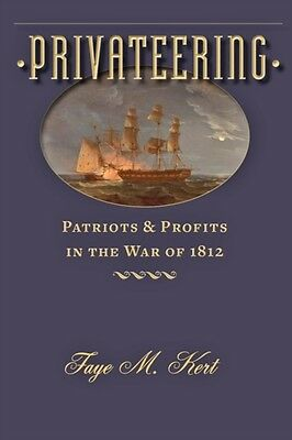 Privateering: Patriots and Profits in the War of 1812 (Johns Hopkins Books on t.