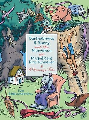 Bartholomew B. Bunny and the Marvelous and Magnificent Dirt-Tunneller: A Bunny's