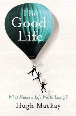 NEW The Good Life By Hugh Mackay Paperback Free Shipping