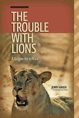 Trouble with Lions: A Glasgow Vet in Africa (Wayfarer): - Paperback NEW Haigh, J