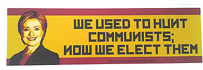 WE USED TO HUNT COMMUNISTS; NOW WE ELECT THEM  Anti Hillary Bumper Sticker L