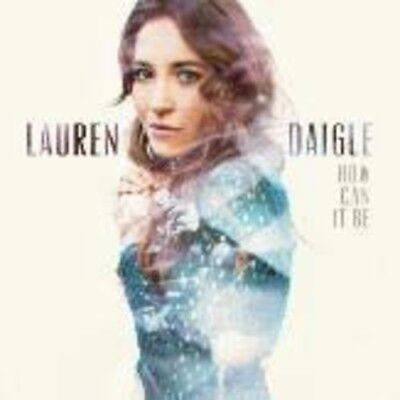 Lauren Daigle - How Can It Be [New CD]