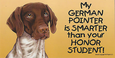My GERMAN POINTER is SMARTER than your HONOR STUDENT car/fridge MAGNET 4X8