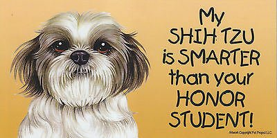 My SHIH TZU (puppy) is SMARTER than your HONOR STUDENT car/fridge MAGNET 4X8