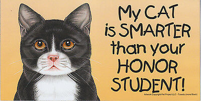 My CAT is SMARTER than your HONOR STUDENT car/fridge MAGNET 4X8 (TUXEDO)