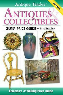 Antique Trader Antiques & Collectibles Price Guide 2017 by Eric Bradley (English