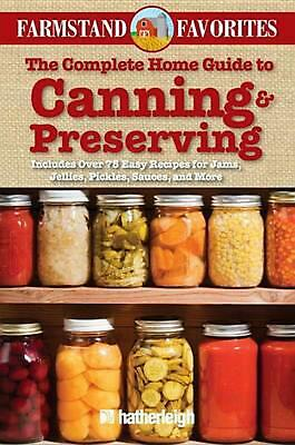 The Complete Home Guide to Canning & Preserving: Farmstand Favorites by Anna Kru