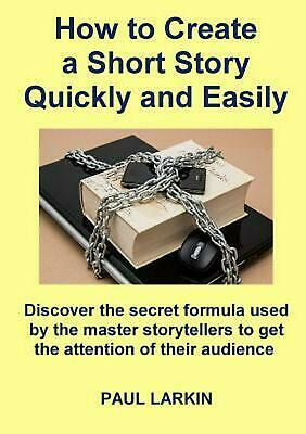 How to Create a Short Story Quickly and Easily by Paul Larkin (English) Paperbac