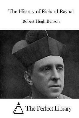 The History of Richard Raynal by Robert Hugh Benson (English) Paperback Book Fre