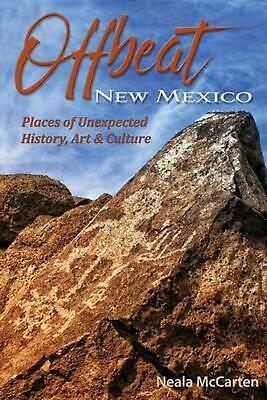 Offbeat New Mexico: Places of Unexpected History, Art, and Culture by Neala McCa