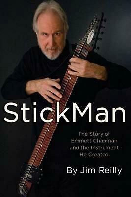 Stickman: The Story of Emmett Chapman and the Instrument He Created by Jim Reill