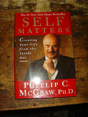 Self Matters : Creating Your Life from the Inside Out by Phil McGraw (2001, Hard