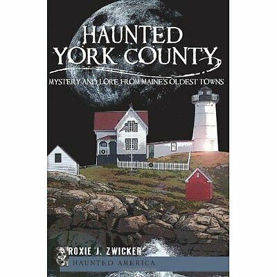 Haunted York County: Mystery and Lore from Maine's Olde - Paperback NEW Zwicker,