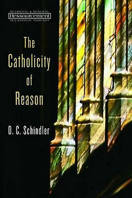 The Catholicity of Reason by D.C. Schindler (English) Paperback Book
