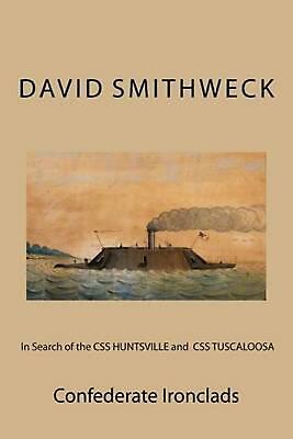 In Search of the CSS Huntsville and CSS Tuscaloosa: Confederate Ironclads by Dav