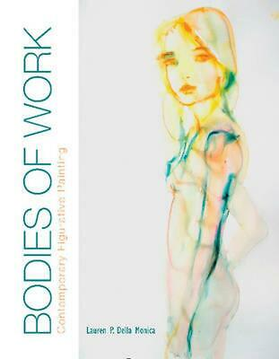 Bodies of Work: Contemporary Figurative Painting by Lauren P. Della Monica (Engl
