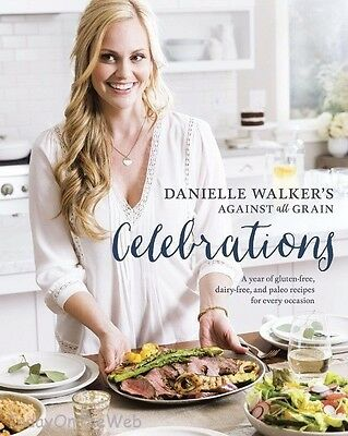 Danielle Walker's Against All Grain Celebrations Year of Paleo Recipes Hardcover