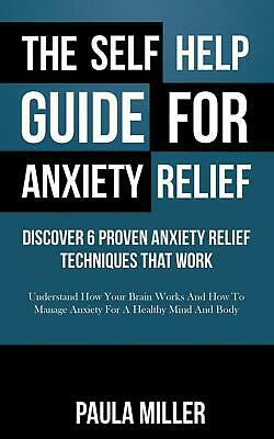 The Self Help Guide For Anxiety Relief: Discover 6 Proven Anxiety Relief Techniq
