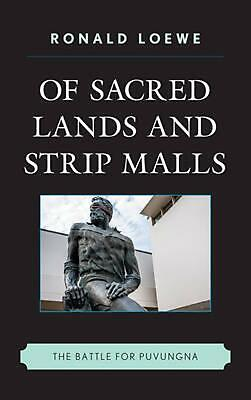 Of Sacred Lands and Strip Malls: The Battle for Puvungna by Ronald Loewe (Englis